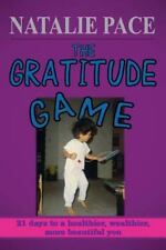 The Gratitude Game : 21 Days to a Healthier, Wealthier, More Beautiful You by...