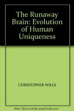 THE RUNAWAY BRAIN: EVOLUTION OF HUMAN UNIQUENESS By CHRISTOPHER WILLS