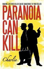 Paranoia Can Kill : Waking a Retired Killer Can Be Dangerous to Your Health...