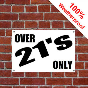 Over 21's only sign 5464 Custom made Waterproof and Solvent Resistant notice