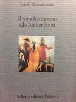 Il Tumulto Intorno Alla Junker Ernst   Jacob Wassermann  Sellerio