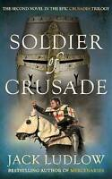 Soldier of Crusade by Ludlow, Jack (Paperback book, 2013)