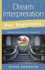 Dream Interpretation for Beginners : Understand the Wisdom of Your Sleeping...