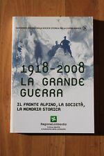 WWI 1918-2008 la Grande Guerra. Il fronte alpino, la società, la memoria storica