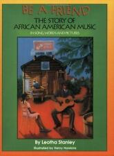 Be a Friend : The Story of African American Music in Song, Words and Pictures by