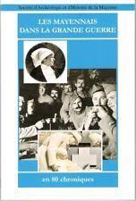 GUERRE 14-18 Les Mayennais dans la Grande Guerre, en 80 Chroniques. Livre Épuisé