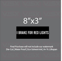 I brake for red lights Bumper Sticker Vinyl Decal funny tailgate stop Caution