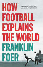 Good, How Football Explains The World: An Unlikely Theory of Globalization, Foer