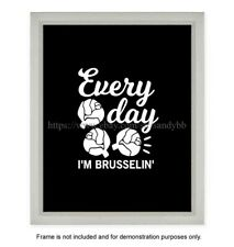 "baby wall posters every day im brusselin kitchen funny quote 8x10"" print"