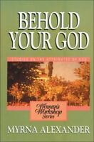 Behold Your God : Studies on the Attributes of God by Myrna Alexander