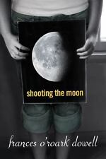 Shooting the Moon by Frances O'Roark Dowell (2008, Hardcover)