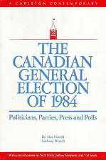 The Canadian General Election of 1984: Politicians, Parties, Press and Poll...