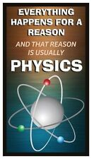 Fridge Magnet: Everything Happens For A Reason, And That Reason Is PHYSICS