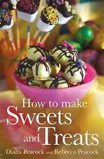 How To Make Sweets and Treats, Peacock, Rebecca, Peacock, Diana, New