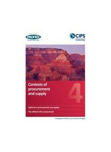 CIPS Profex Level 4 Diploma (D4) Contexts of Procurement and Supply Course Book