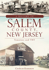A History of Salem County, New Jersey: Tomatoes and TNT [Brief History] [NJ]