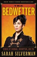 The Bedwetter : Stories of Courage, Redemption, and Pee by Sarah Silverman (2010