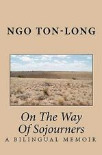 On the Way of Sojourners : A Bilingual Memoir by Ngo Ton-Long (2010, Paperback)