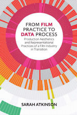 From Film Practice to Data Process: Production Aesthetics and Representatio.