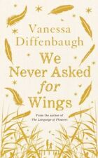 We Never Asked for Wings by Vanessa Diffenbaugh; Hardcover; NEW; 9781447294498