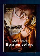 Il profumo dell'oro - Lorena Bianchi - Mondolibri 2016
