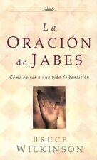 La Oracion de Jabes: Como Entrar a Una Vida De Ben