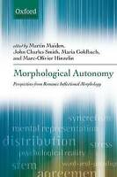 Morphological Autonomy: Perspectives From Romance Inflectional Morphology (Oxfo