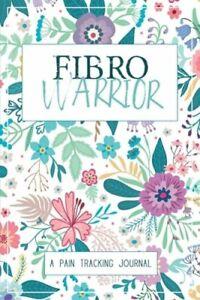 Fibro Warrior: A Symptom & Pain Tracking Journal for Fibromyalgia and Chronic
