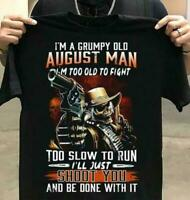 I'm A Grumpy Old August Man I'm Too Old To Fight I'll Just Shoot You Men T-Shirt