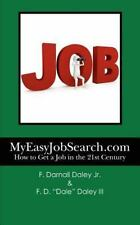 MyEasyJobSearch. Com : How to Get a Job in the 21st Century by F. Daley...