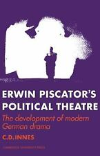 Erwin Piscator's Political Theatre : The Development of Modern German Drama...