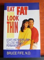 Eat Fat, Look Thin: Safe and Natural Way to Lose Weight Permanently - Bruce Fife