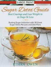 Sugar Detox Guide : Beat Cravings and Lose Weight in 21 Days or Less (Large...