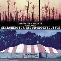Jim White Presents Music From Searching for Wrong-Eyed Jesus