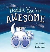 Daddy, You're Awesome by Laine Mitchell (Paperback, 2016) Children's Book