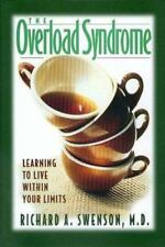 The Overload Syndrome : Learning to Live Within Your Limits by Richard A. Swenso