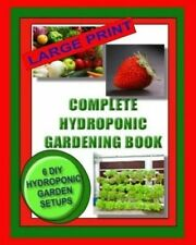 Complete Hydroponic Gardening Book: 6 DIY Garden Set Ups for Growing Vegetables, Strawberries, Lettuce, Herbs and More by Kaye Dennan, Jason Wright (Paperback / softback, 2013)
