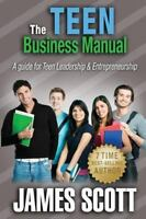 Teen Business Manual: By Scott, James