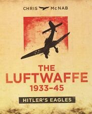 THE LUFTWAFFE 1933-45  Hitler's Eagles by Chris McNab (2014, New Hardcover)