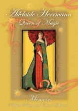 Adelaide Herrmann Queen of Magic: Memoirs, Published Writings and Collected Ep..