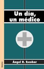 Un Dia, un Medico by Angel R. Escobar (2001, Paperback)