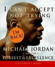 I Can't Accept Not Trying: Michael Jordan on the Pursuit of Excellence Jordan,