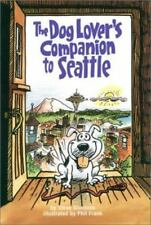 The Dog Lovers' Companion to Seattle: The Inside Scoop on Where to Take Your Dog