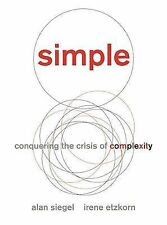 Simple: Conquering the Crisis of Complexity, Etzkorn, Irene, Siegel, Alan