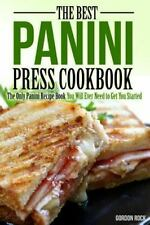The Best Panini Press Cookbook : The Only Panini Recipe Book You Will Ever...