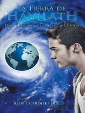 La Tierra de Hávilath : Dios y el Joven: una Oferta de Vida by Juan Jose...