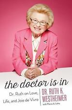 The Doctor Is In : Dr. Ruth on Love, Life, and Joie de Vivre by Ruth K....