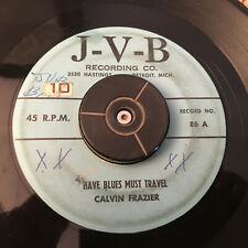 45 rpm record Calvin Frazier Have Blues Must Travel JVB Hastings Detroit JukeBox
