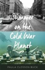 Summer on the Cold War Planet : A Novel by Paula Closson Buck