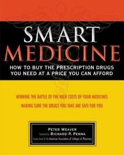 Smart Medicine: How to Buy the Prescription Drugs You Need at a Price You Can A
